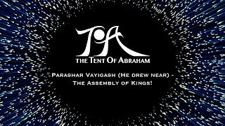 Parashat Vayigash (He drew near) - The Assembly of Kings!