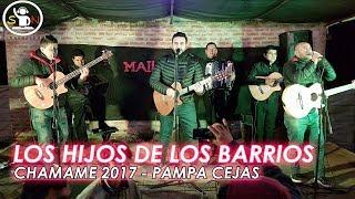 LOS HIJOS DE LOS BARRIOS CHAMAME 2017 - PAMPA CEJAS, CHACO