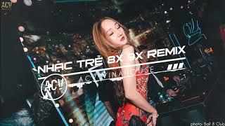 Nhạc Trẻ Remix 8x 9x Đầu Đời Gây Nghiện Hiện Nay - LK Nhạc Trẻ Remix 8x 9x Hay Bất Hủ