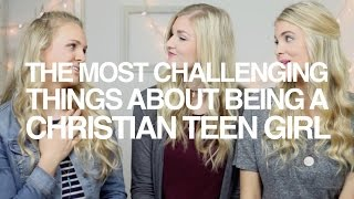 The Most Challenging Things about Being a Christian Teen Girl