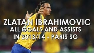 Zlatan Ibrahimović ● All Goals & Assists 2013/14 - Paris Saint-Germain [HD]