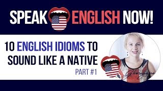 #075 Ten advanced English Idioms (to sound more like a native speaker)