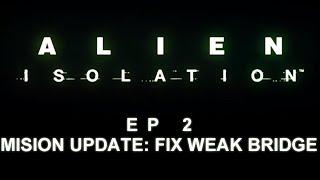 Alien Isolation: Mission Update Fix Weak Bridge