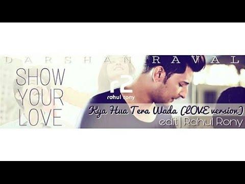 Darshan Raval || Kya Hua Tera Wada (LOVE version) || SHOW YOUR LOVE || r2