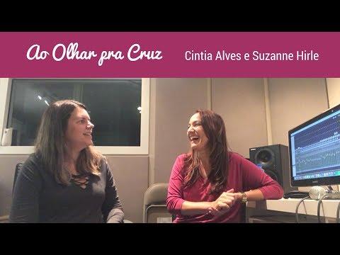 Cintia Alves e Suzanne Hirle - Ao Olhar pra Cruz
