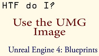 HTF do I? Use the Image Widget in UMG