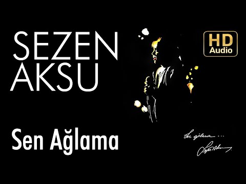 Sezen Aksu - Sen Ağlama (Official Audio)