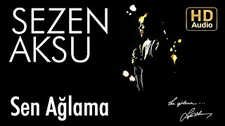 Sezen Aksu Sen Ağlama Official Audio