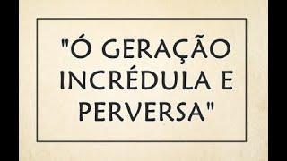 """""""Ó geração incrédula e perversa""""  - Presb. Ismael de P. Barbosa"""