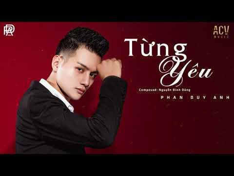 Từng Yêu - Phan Duy Anh [ MV Audio Lyric ]