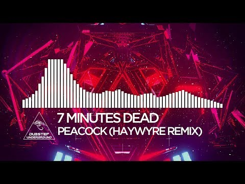 7 Minutes Dead - Peacock (Haywyre Remix)