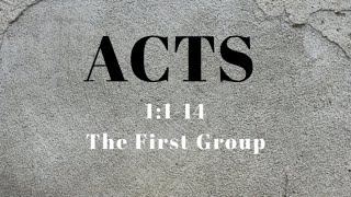 Acts 1:1-14 The First Group