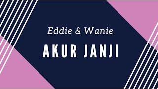 Akur Janji - Eddie & Wanie [Lirik]