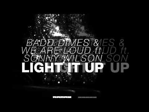 Badd Dimes & We Are Loud feat Sonny Wilson  Light It Up