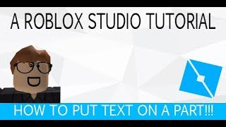 A ROBLOX STUDIO TUTORIAL: HOW TO PUT TEXT ON A PART!!!
