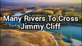 Jimmy Cliff - Many Rivers To Cross - Lyrics