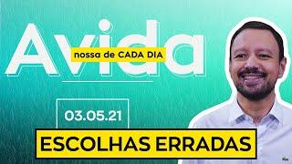 ESCOLHAS ERRADAS - 03/05/21