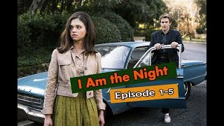 I Am the Night | Season 1 | 1-5 Episode | release date