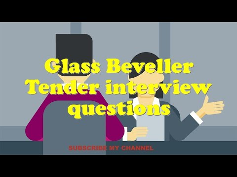 Glass Beveller Tender interview questions