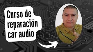 Video 1 curso virtual car audio modulo de reparaciòn