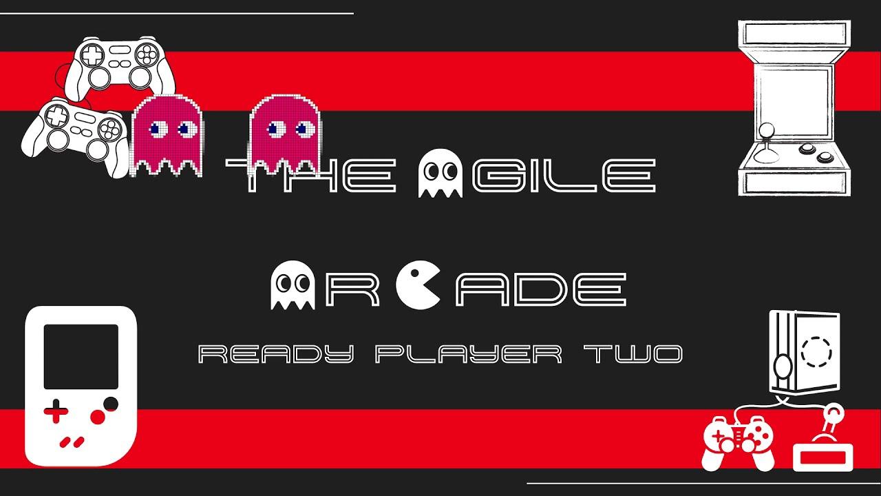 The Agile Arcade - Tonight 6.30-8pm GMT