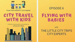 Flying with Babies & Toddlers | City Travel with Kids Episode 6