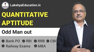 Quantitative Aptitude - Odd Man out- lakshya education- math