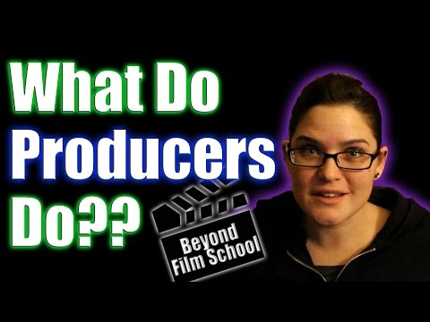 Film Industry #22: What Do Producers Do?