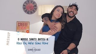Anna e Saulo - (Mashup  - O Nosso Santo Bateu & Hold On, We