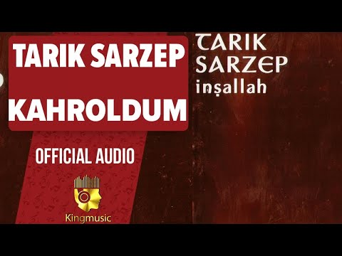 Tarık Sarzep - Kahroldum - ( Official Audio )