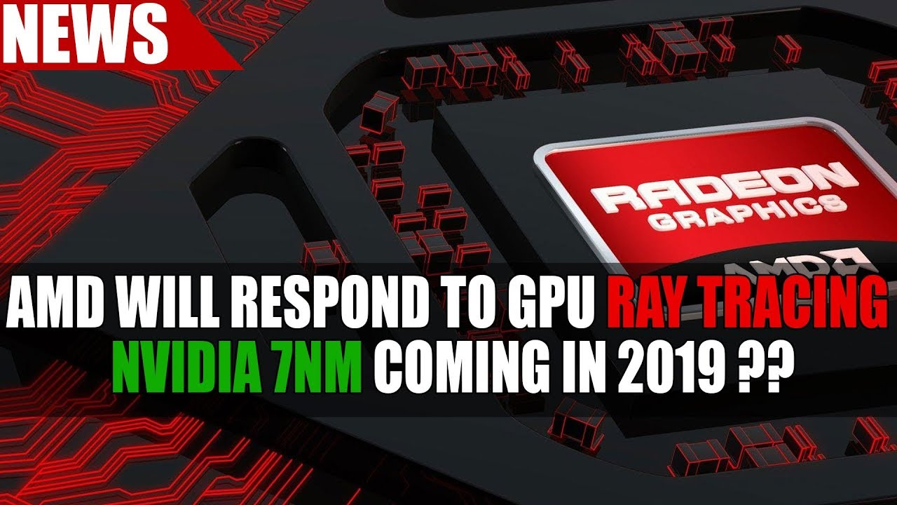AMD Responding To GPU Ray Tracing | Nvidia 7nm Coming 2019 ?? | Valve VR  Headset