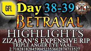Path of Exile 3.5: BETRAYAL DAY # 38-39 Highlights ZIZARAN'S EXPENSIVE RIP, TRIPLE ANGER EYE VAAL