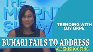 Buhari's Speech Fails to Address #LekkiShootings - Trending W/Ojy Okpe
