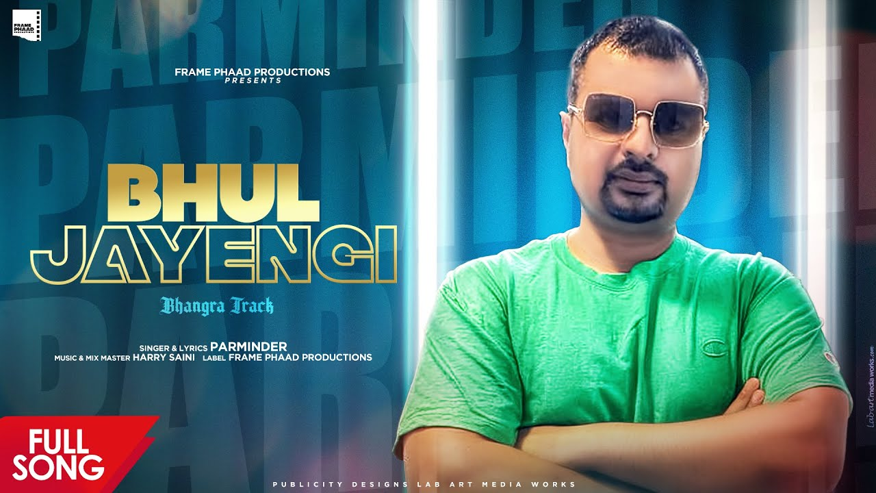 New Punjabi Song 2021 | Bhul Jayengi - Parminder |  Harry Saini | Latest Punjabi Song 2021