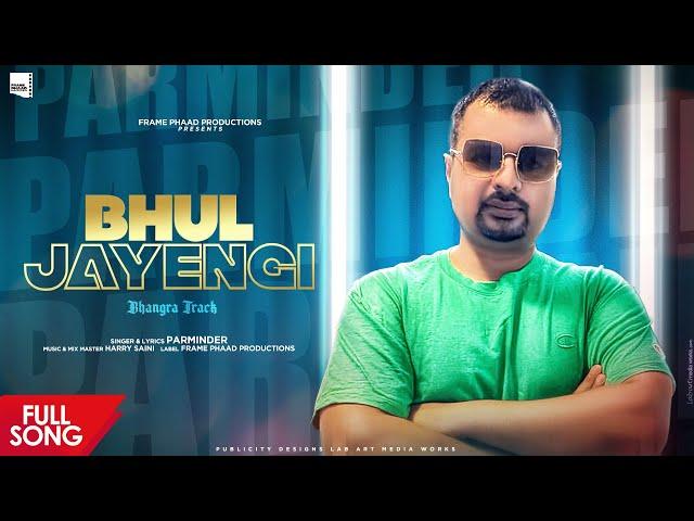 New Punjabi Song 2021   Bhul Jayengi - Parminder    Harry Saini   Latest Punjabi Song 2021
