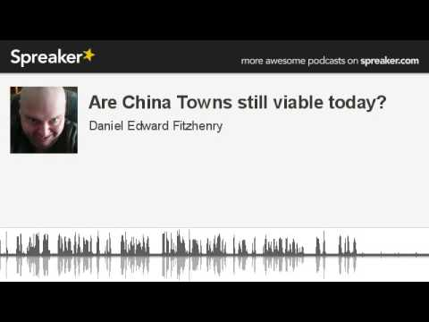 Are China Towns still viable today? (made with Spreaker)
