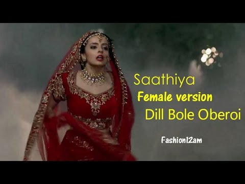 Saathiya Full Song (Female version) - Dill Bole Oberoi