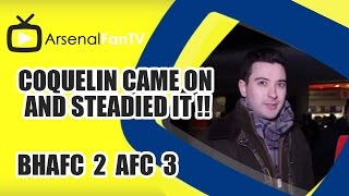 Coquelin Came On And Steadied It !!! - Brighton 2 Arsenal 3