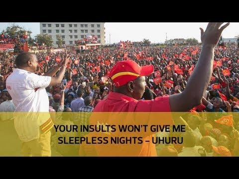 Your insults won't give me sleepless nights - Uhuru