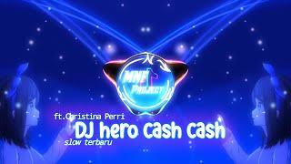 Dj Hero - Cash Cash ft.Christina Perri slow terbaru remic MNFProject