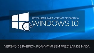 RESTAURAR PARA VERSÃO DE FÁBRICA DO WINDOWS 10
