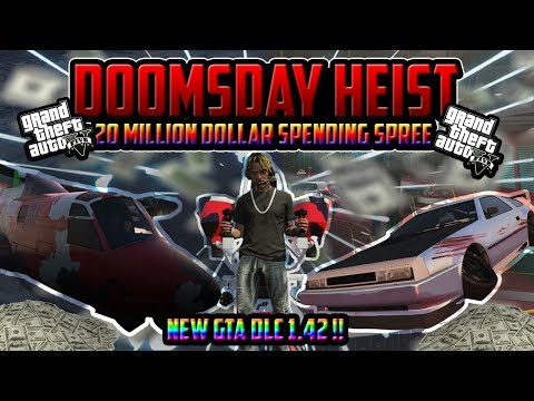 GTA 5 ONLINE - 20 MILLION DOLLAR SPENDING SPREE - UPDATE 1.42 DOOMSDAY HEIST