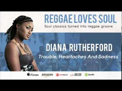 Diana Rutherford - Trouble, Heartaches & Sadness (Album Reggae Loves Soul)