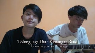 Tolong Jaga Dia - Kenangan Band Cover by Iyan Bae ft Lana