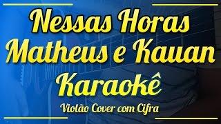 Baixar Nessas Horas - Matheus e Kauan - Karaokê ( Violão cover com cifra )