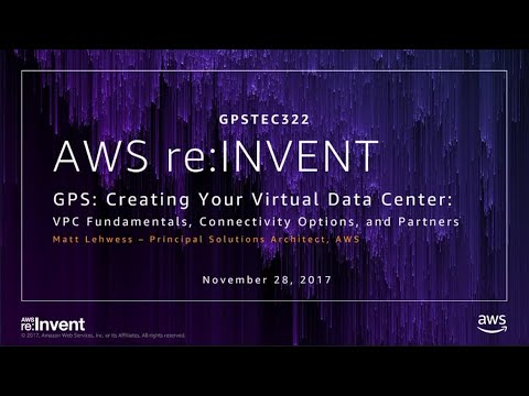 AWS re:Invent 2017: GPS: Creating Your Virtual Data Center: VPC Fundamentals, Connec (GPSTEC322)
