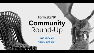 Formlabs Community Round-Up (Ep. 01)