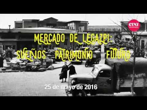 Jornada Mercado de Legazpi : Sueños, Patrimonio y Futuro