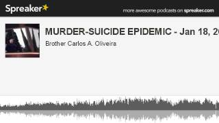 MURDER-SUICIDE EPIDEMIC, What is behind this tragedy? - Jan 18, 2014 by Brother Carlos