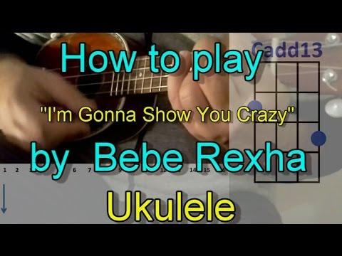 How To Play Im Gonna Show You Crazy By Bebe Rexha Ukuleleguitar